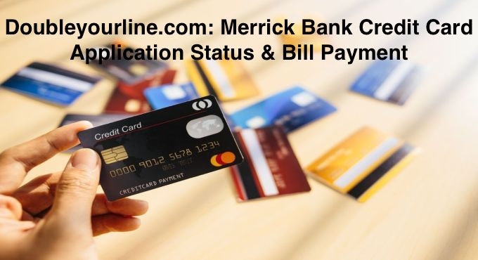 Doubleyourline.com: Merrick Bank Credit Card Application Status & Bill Payment